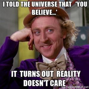 """- Eu contei para o Universo que """"você acredita..."""" Acontece que a realidade não se importa."""